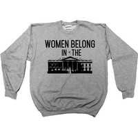 Women Belong In The White House -- Unisex Sweatshirt