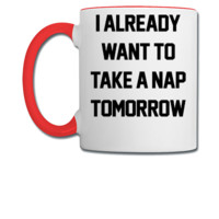 I Already Want To Take A Nap Tomorrow	 - Coffee/Tea Mug
