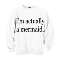 I'm Actually A Mermaid Crew-neck Sweatshirt