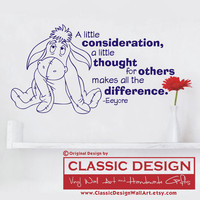Vinyl Wall Decal - Eeyore, A Little CONSIDERATION a Little THOUGHT for OTHERS Makes All the Difference, Winnie Pooh Disney, quote