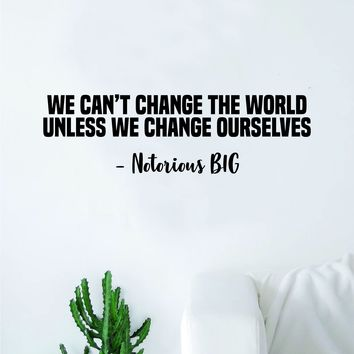 Notorious BIG Change Ourselves Wall Decal Decor Art Sticker Vinyl Room Bedroom Home Teen Inspirational Teen Biggie Smalls Rap Hip Hop Music Lyrics