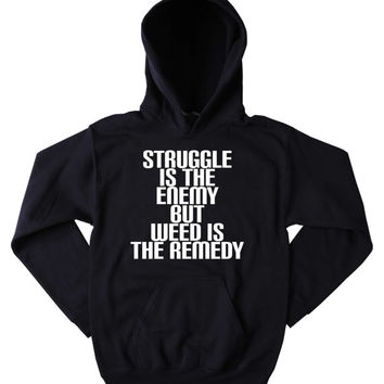 Grunge Hoodie Struggle Is The Enemy But Weed Is The Remedy Slogan Funny Stoner Marijuana Blazing Dope Tumblr Sweatshirt