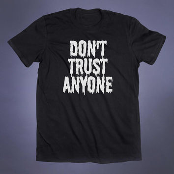 Don't Trust Anyone Slogan Tee Grunge Punk Emo Goth Alternative Occult Creepy Cute Tumblr T-shirt