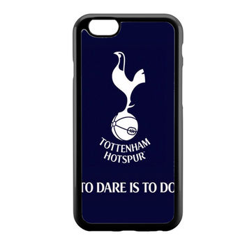 Tottenham Hotspur To Dare Is To Do iPhone 6 Case