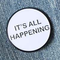 IT'S ALL HAPPENING ENAMEL PIN