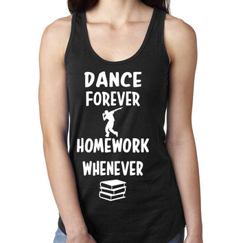 Dance forever homework whenever Ladies  Racerback Tank Top