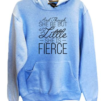 UNISEX HOODIE - And Though She Be But Little She Is Fierce - FUNNY MENS AND WOMENS HOODED SWEATSHIRTS - 2144