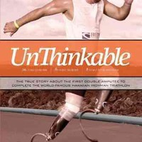 Unthinkable: The True Story About the First Double Amputee to Complete the World-famous Hawaiian Ironman Triathlon: Unthinkable