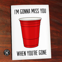 Im Gonna Miss You When Youre Gone - Beer Cups Card - Red Cup - Funny Goodbye Card - Funny Going Away Card