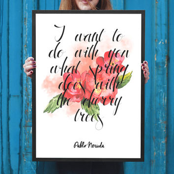 Neruda Literary Poster - Pablo Neruda Literary Quote - Wall Art - Typography Poster Print - Floral Print - Love Quote Poster