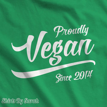Proudly Vegan T-Shirt - Shirts For Vegan Lifestyle Diet - Personalized Since Year Men's Women's