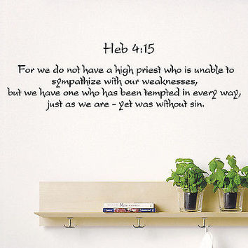 Wall Decal Bible Verse Psalms Hebrews 4:15 For We Do Not Have Vinyl Sticker 3671