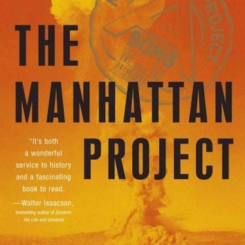 The Manhattan Project: The Birth of the Atomic Bomb and Its Creators, Eyewitnesses, and Historians