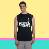I'd rather be playing the bass Sleeveless T-shirt