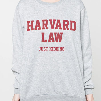 Harvard Law Just Kidding Sweaters Quotes School Shirt Long Sleeved Women Grey Jumper Shirt Unisex Tshirt Sweatshirt T-Shirt Size S M L