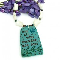 Not All Who Wander Are Lost Handmade Pendant Necklace, Mother of Pearl Artisan Jewelry