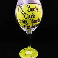 HAND PAINTED WINE Glass - Funny Saying, My Book Club Only Reads Wine Labels