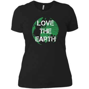 Love The Earth Distressed Shirt Earth Day Quote Gift Idea Next Level Ladies Boyfriend Tee