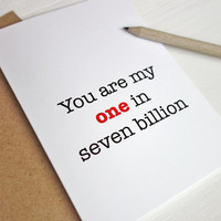 Valentine's Day card my one in seven billion romantic anniversary card I love you