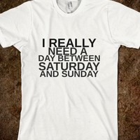 I REALLY NEED A DAY BETWEEN SATURDAY AND SUNDAY - glamfoxx.com