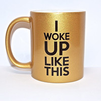 I woke up like this, gold mug, beyonce flawless bow down