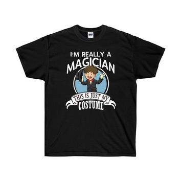 Magician Halloween Costume T-shirt Funny I'm Really A Magician Shirt Funny This Is Just My Costume Adult Unisex Ultra Cotton Tee