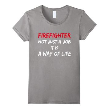Firefighting Clothing Firefighter A Way of Life Gift Tshirt
