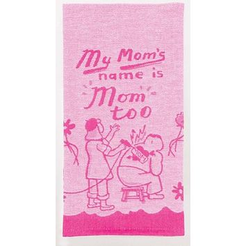 My Mom's Name Is Mom Too Dish Towel in Pink