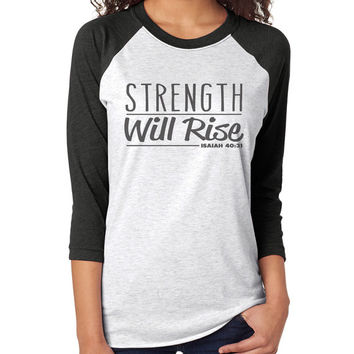Strength Will Rise 3/4 Sleeve Raglan - beautiful quote shirts, workout clothing, motivational tshirts, inspirational baseball tee