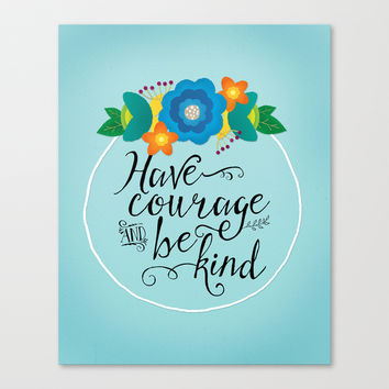 Have Courage and Be Kind Canvas Print by Noonday Design