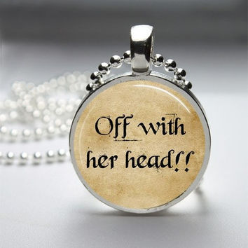 Photo Art Glass Bezel Pendant Off With Her Head Alice In Wonderland Necklace