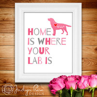 "Printable wall art decor: ""Home is where your Lab is"" Personalize with dog's name - Labrador Retriever Dog (Custom digital download - JPG)"