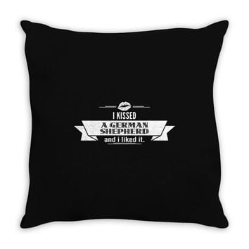 I Kissed A German Shepherd And I Liked It Throw Pillow