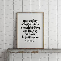 Marilyn Monroe quote,keep smiling life is beautiful,inspirational words,typography quote,gift idea,gift for friend,best words,home decor