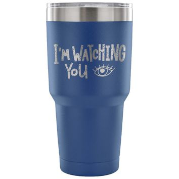 xx I'm Watching You 30 oz Tumbler - Travel Cup, Coffee Mug