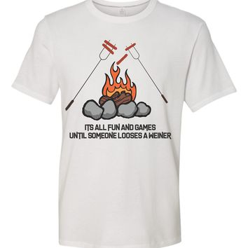 Its all Fun and Games Until Someone Looses a Weiner funny Campfire shirt Adult or Youth