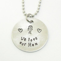 We love our Mom pendant necklace - Mother's Day gift - Gift for Mom - Mother birthday gift - Mommy jewelry