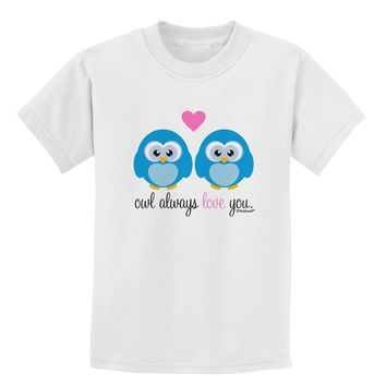 Owl Always Love You - Blue Owls Childrens T-Shirt by TooLoud