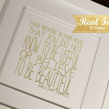"Real Gold Foil Print With Frame (Optional) ""Have Nothing In Your House That You Do Not Know To Be Useful Or Believe To Be Beautiful"" Minimal"