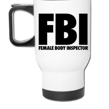 FBI Female Body Inspector Sleeveless T-shirt, - Travel Mug