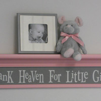 """Pink and Gray Nursery Decor Baby Girl Gift - Thank Heaven For Little Girls - Sign on 30"""" Shelf Pink Grey"""