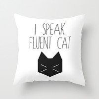 I Speak Fluent Cat Throw Pillow by Pati Designs | Society6