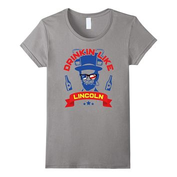 Drinking Like Abe Lincoln July 4th T-Shirt For Men & Women