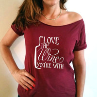 Love the wine you're with womens shirt wedding anniversary shirt gift for her gift for parents off the shoulder top