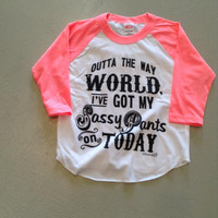 Outta the way WORLD I've got my sassy pants on TODAY- Toddler & Kids