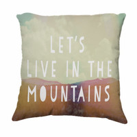 "Throw Pillow-Home Decor-""Let's Live In The Mountains"" 18 x 18 Pillow-Inspirational Typography-Clouds-Home Decor- - $35.00 - Handmade Home Decor, Crafts and Unique Gifts by Vintage Skies Photography & Designs"