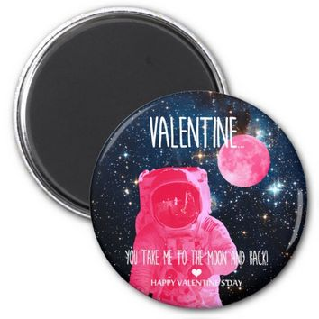 Valentine, you take me to the moon and back! magnet