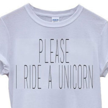 Please I ride a Unicorn White Tshirt
