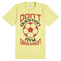 Don't Question My Obsession, Soccer-Unisex Lemon T-Shirt