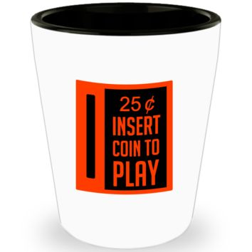 25 Cents Insert Coin to Play Vintage Video Gamer Shot Glass